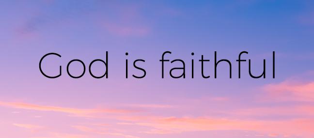 God is too faithful to fail you